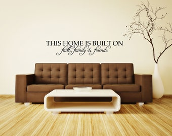 This home is built on faith family and friends ..... Wall Vinyl Wall Decal.......Your choice of color""