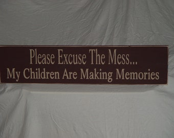 "Primitive Sign ""Custom Please Excuse The Mess My Children Are Making Memories"" Solid Wood Sign"