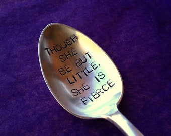 Hand Stamped Personalized Vintage Childs spoon Though She Be But Little, She Is Fierce