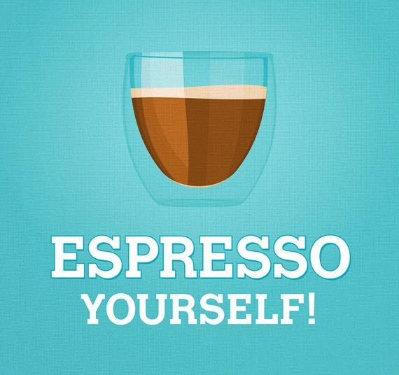 "Espresso Yourself Coffee Print - Home Decor Espresso Poster - 8x12"""