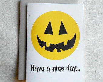 Halloween Card Funny Have A Nice Day...