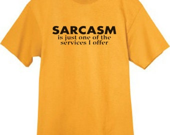 Mens T-shirt / Sarcasm is just one of the services I offer