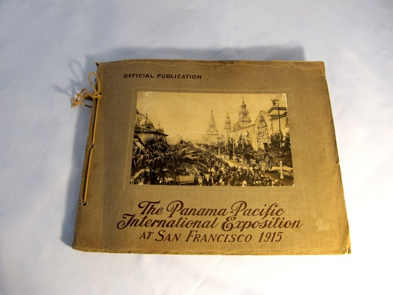 The Panama Pacific International  Exposition at San Francisco 1915 souvenir book / Paper Ephemera / Unique vintage / San Francisco