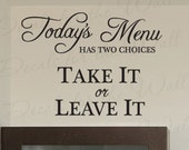 Todays Menu Has Two Choices Take or Leave Funny Kitchen Dining Room Home Mom Wall Decal Vinyl Quote Decoration Sticker Decor Art KI05