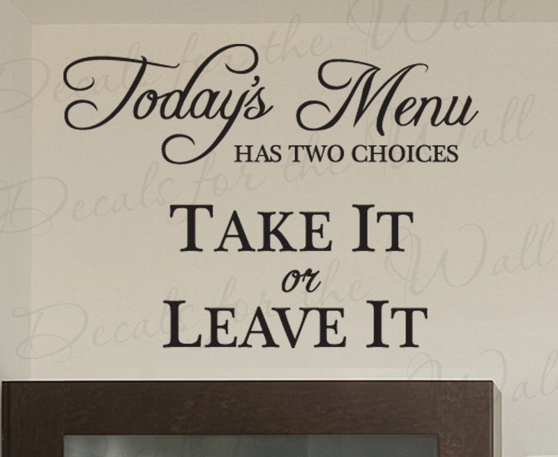Todays Menu Has Two Choices Take Or Leave Funny Kitchen Dining