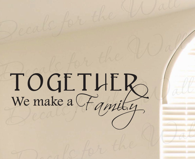 We Are Family Quotes: Together We Make A Family Love Home Wall Decal By