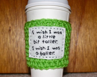 """To-Go Coffee Cozy - """"I wish I was a little bit taller. I wish I was a baller."""" (Choose Your Color)"""