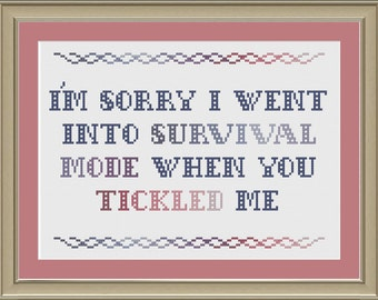 I'm sorry I went into survival mode when you ticked me: funny cross-stitch pattern