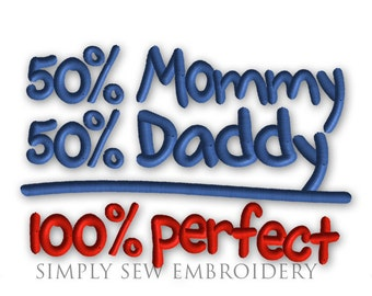 50 Percent Mommy and 50 Percent Daddy -- Machine Embroidery Design No. 029
