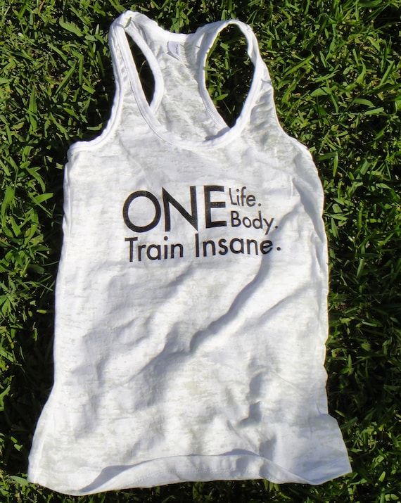 One Life One Body. Train Insane. Racer Back Burn Out Tank. WHITE. LARGE
