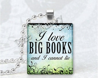 BOOK Pendant, I Love Big Books And I Cannot Lie, Book Jewelry, Book Scrabble Art Tile Writer Gift for Book Lover Bibliophile Librarian