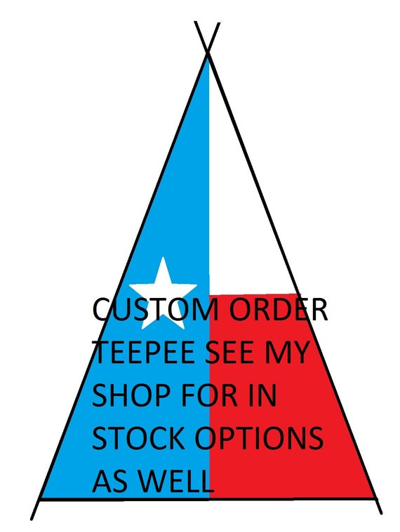 Children's Tent, Texas Teepees,  Tipi, Tent Custom Order Max Fabric price 7 dollars per yard
