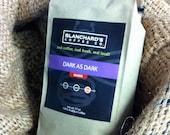 Dark as Dark by Blanchard's Coffee Co.