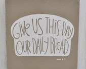 Custom Wood Sign - Give Us This Day Our Daily Bread - Hand Painted Typography Word Art Kitchen Wall Decor