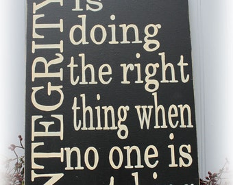Integrity Is Doing The Right Thing When No One Is Watching Wood Sign