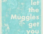 8x10 Wall Art Print-  Harry Potter Quote 'Dont Let The Muggles Get You Down'