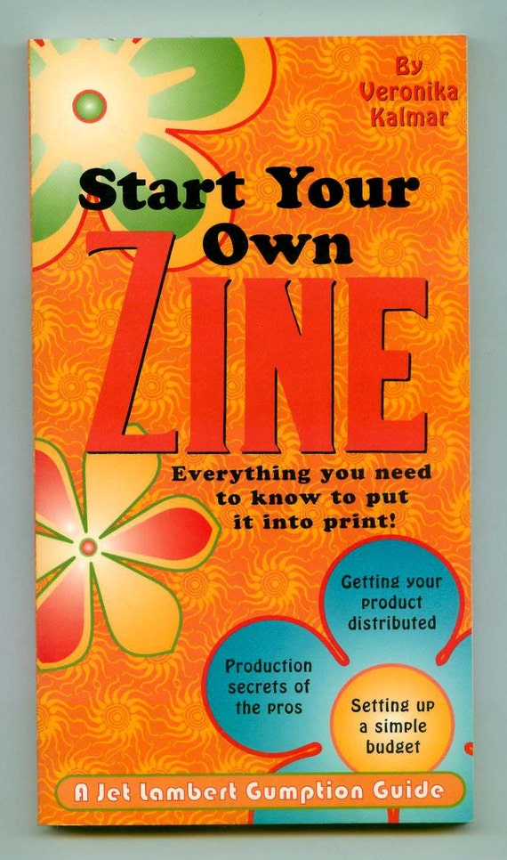 Start Your Own Zine How To Book by Veronikia Kalmar, Jet Lambert Gumption Guide
