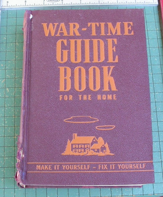 War-Time Guide Book for the Home, 1942, how to make do and survive hard times