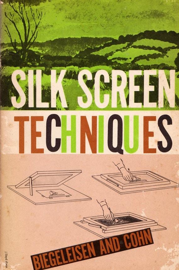 Silk Screen Techniques by J.I. Biegeleisen and M.A. Cohn