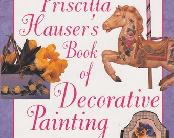 Pricilla Housers Book of Decorative Painting - Flower Projects - Roses - Tips and Techniques - Begginning to Advanced Artists
