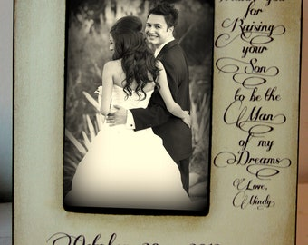 Wedding Picture Frame, Thank you for Raising to be the Man of my Dreams. Mother of the Groom GIft Wedding 4x6 Picture Frame Keepsake 5x7