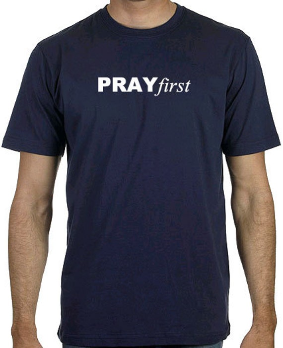 Silk screened PRAYfirst T-shirts FREE shipping - Buy One = Give One Week of Clean Water