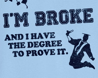 Went Broke for My Degree Funny Novelty T Shirt Z13174