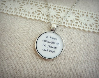 It Takes Strength To Be Gentle And Kind Handcrafted Pendant Necklace