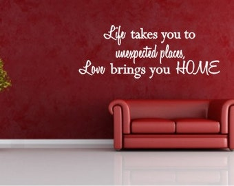 Life takes you to unexpected places, Love brings you Home Vinyl Wall Decal - Home Decor Decal - Love Vinyl Wall Decal - Love Wall Decal