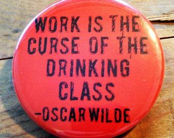Work is The Curse Of the Drinking Class - Oscar Wilde BOTTLE OPENER