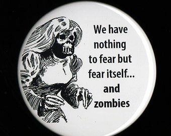 We Have Nothing to Fear But Fear Itself -- and Zombies (2.25 Inches) -- Pinback Button, Magnet or Key Chain/Bottle Opener