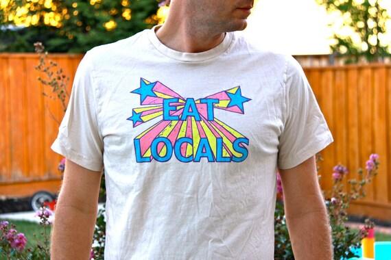 EAT LOCALS funny TShirt
