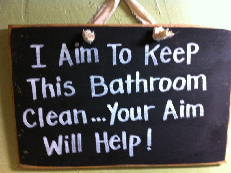 I aim to keep this bathroom clean your aim will help sign for Keep bathroom clean