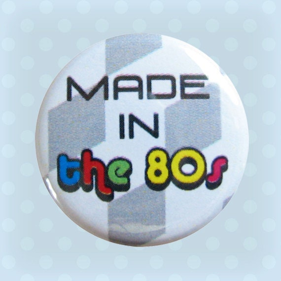 Made in the 80s - 1 Inch Pinback Button