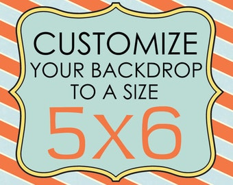 Customize A Backdrop to Size 5ft x 6ft- Please Read Listing for Directions