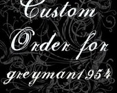 Custom Order For Greyman1954