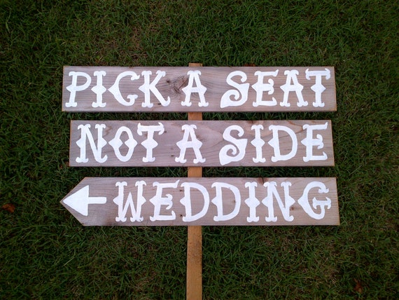 Pick A Seat Not A Side LARGE Western Wedding Sign. Recycled Rustic Directional Arrow Wedding Sign With A Stake. Hand Painted Signs Road Sign