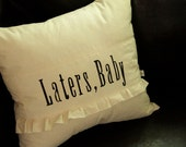 Custom Listing for BELLA BEADS   Laters, Baby...Pillow