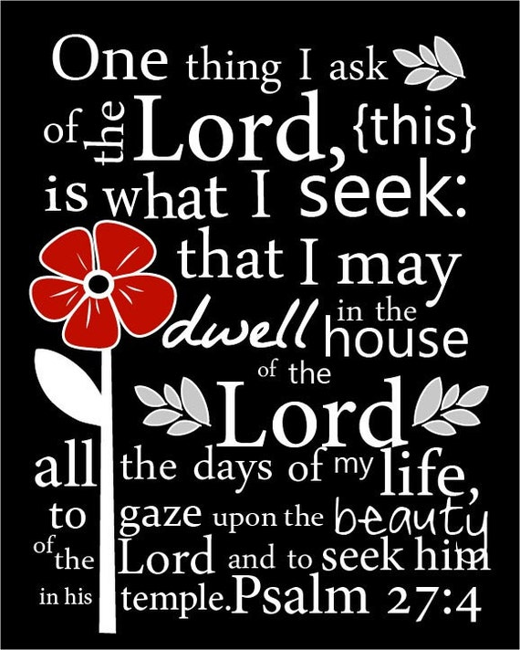 One thing I ask of the Lord, this is what I seek...that I may dwell in the house of the Lord all the days of my life... 8 by 10 print