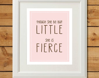 Though She Be But Little - Printable Art - She is Fierce - Pink and Brown