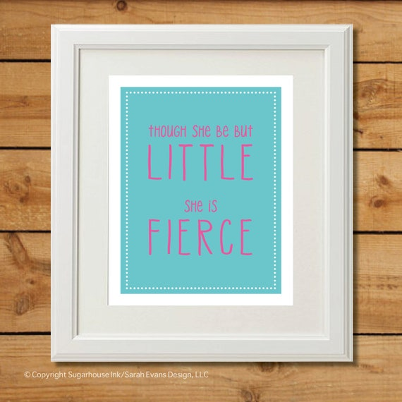 Though She Be But Little - Printable Art - She is Fierce - Aqua and Pink