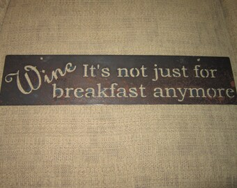 Wine-Not Just for Breakfast Anymore-Metal Art Wine sign