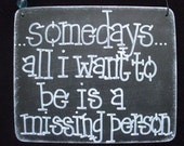 somedays all i want to be is a missing person - unique wood sign