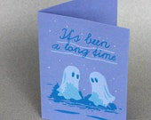 """Ghosts card - Screen printed - """"It's been a long time"""""""