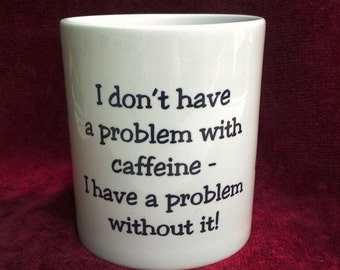 Funny Coffee Mug - No Problem with caffeine
