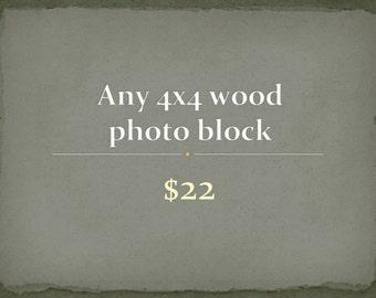 Wood Photo Blocks - customize any 4x4 wood photo block - wood mounted photographs - ready to hang- home decor