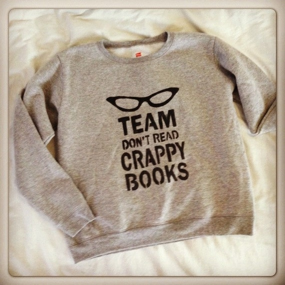Team Don't Read Crappy books sweatshirt in Shades of Grey
