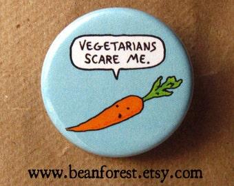 "vegetarians scare me - 1.25"" pinback button badge - refrigerator fridge magnet - funny carrot vegetarian vegan vegetable cartoon fear gift"