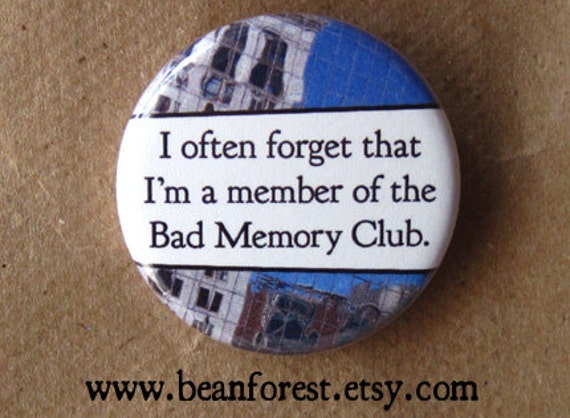 i forget i'm a member of the bad memory club - pinback button badge