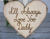 Rustic Wedding Sign Prop I'll Always Love You Daddy (item E10641)
